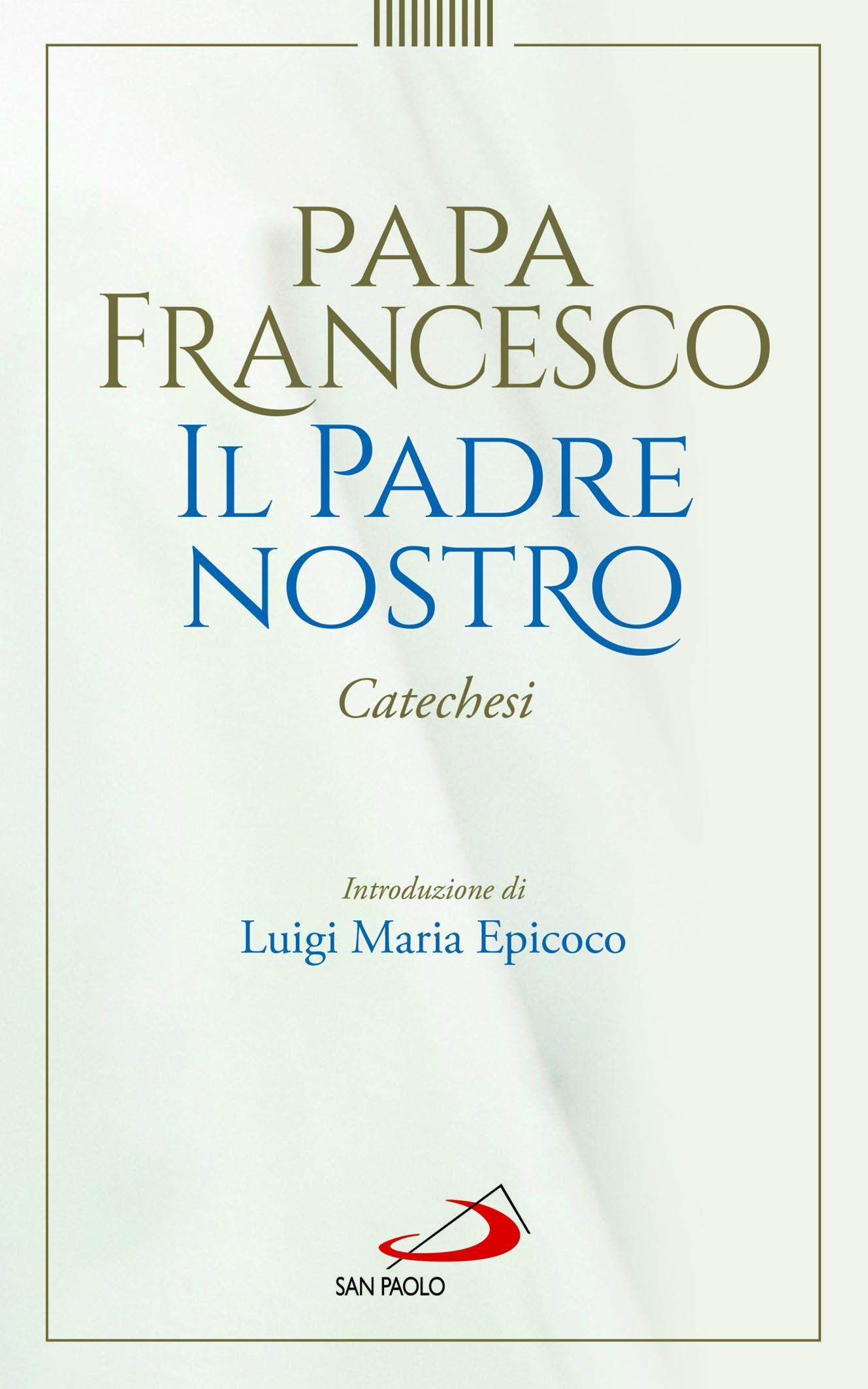 """""""Il Padre Nostro. Catechesi"""" di papa Francesco"""